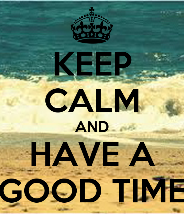 KEEP CALM AND HAVE A GOOD TIME Poster