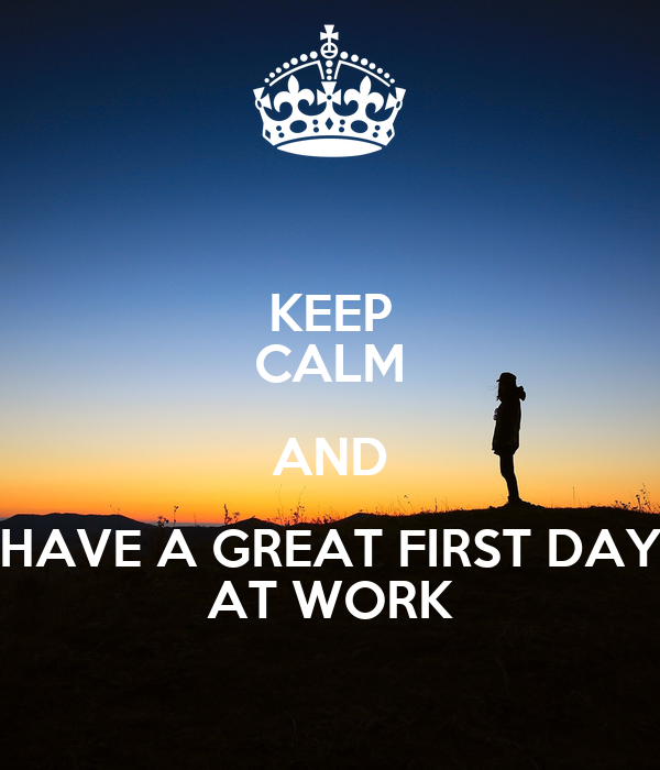Keep Calm And Have A Great First Day At Work Poster Shere Keep