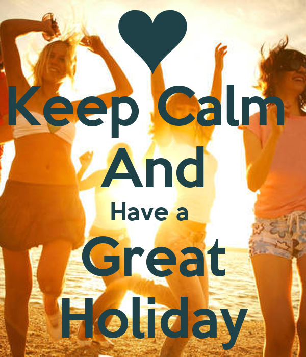 keep calm and have a great holiday 8