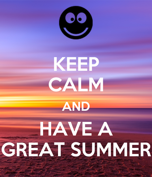 KEEP CALM AND HAVE A GREAT SUMMER - KEEP CALM AND CARRY ON Image Generator