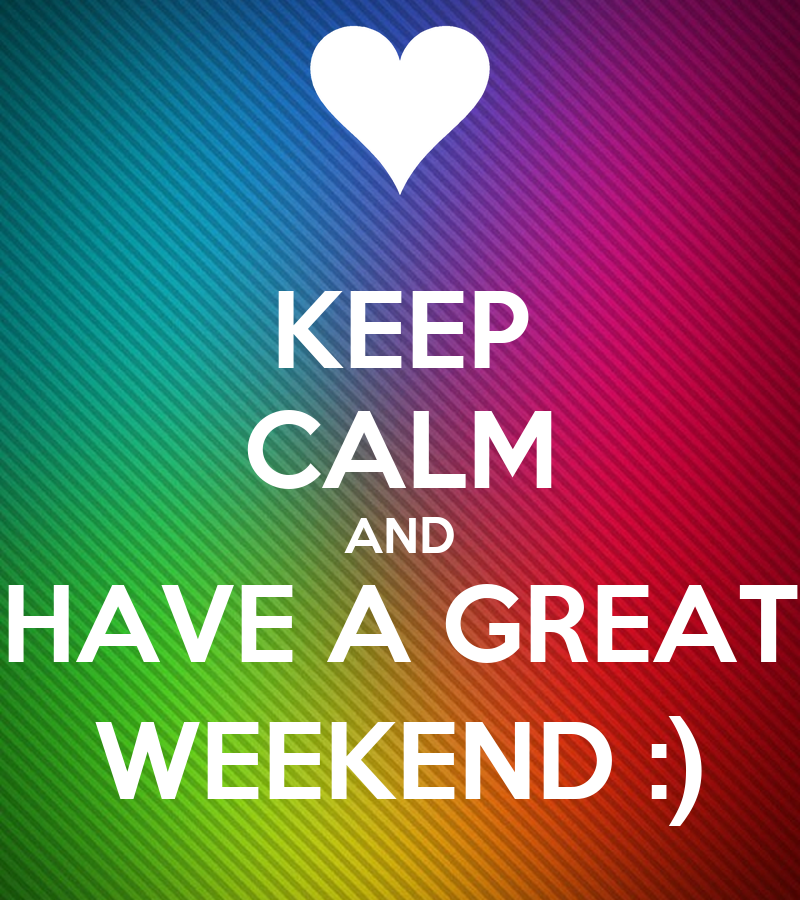 KEEP CALM AND HAVE A GREAT WEEKEND :) Poster | vicious2jw ...  KEEP CALM AND H...