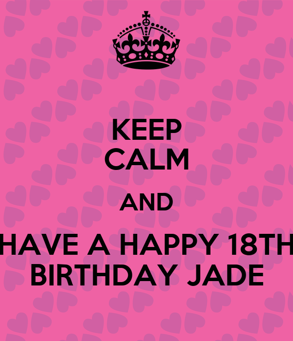 KEEP CALM AND HAVE A HAPPY 18TH BIRTHDAY JADE Poster