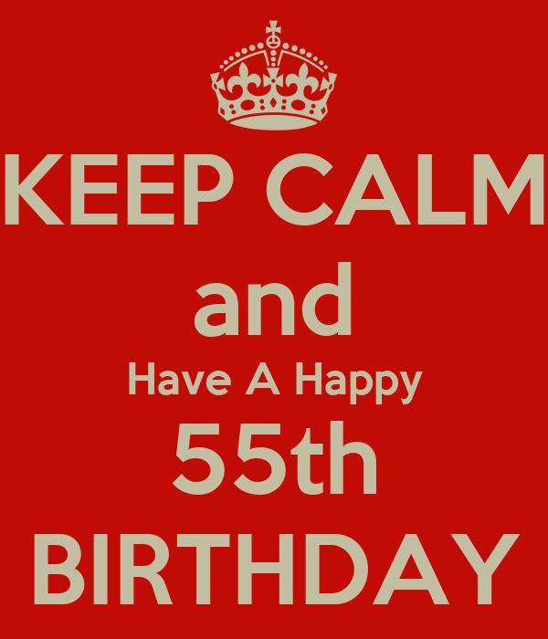 KEEP CALM And Have A Happy 55th BIRTHDAY