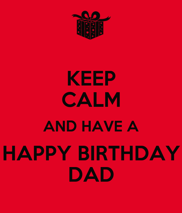 KEEP CALM AND HAVE A HAPPY BIRTHDAY DAD Poster