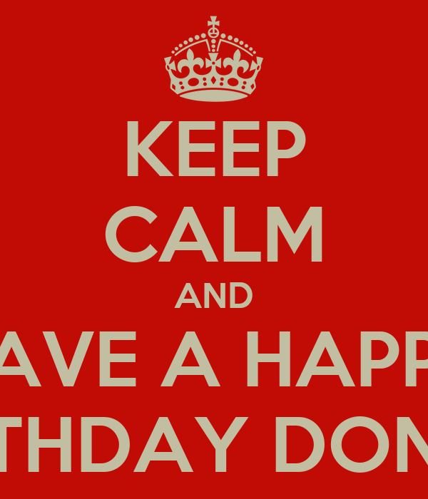 KEEP CALM AND HAVE A HAPPY BIRTHDAY DONNA
