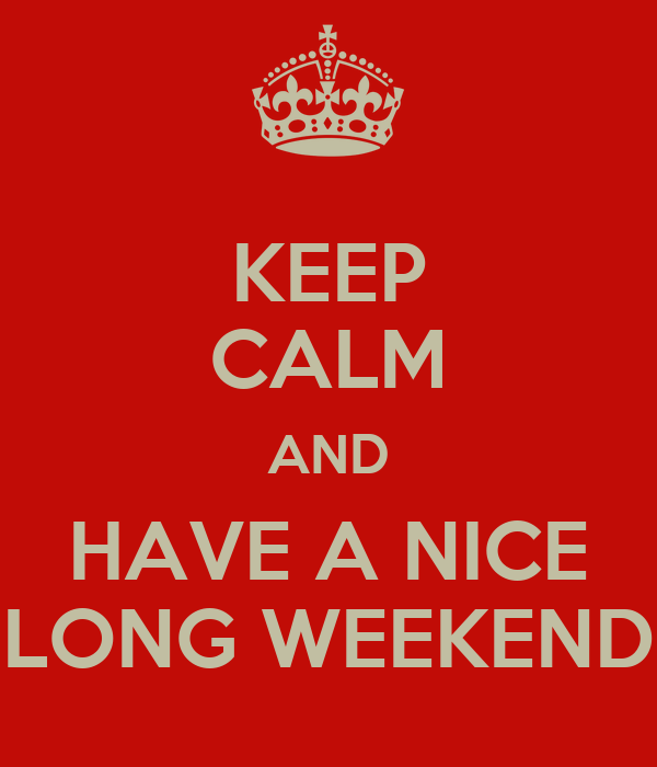 KEEP CALM AND HAVE A NICE LONG WEEKEND Poster