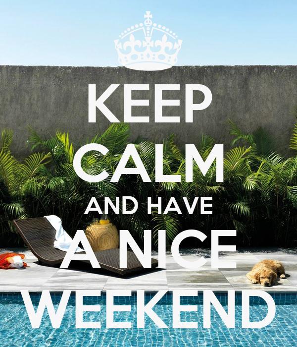 Keep calm and have a nice weekend poster karina keep calm o matic - Week end a nice ...