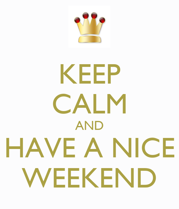 Keep calm and have a nice weekend poster ale keep calm o matic - Week end a nice ...