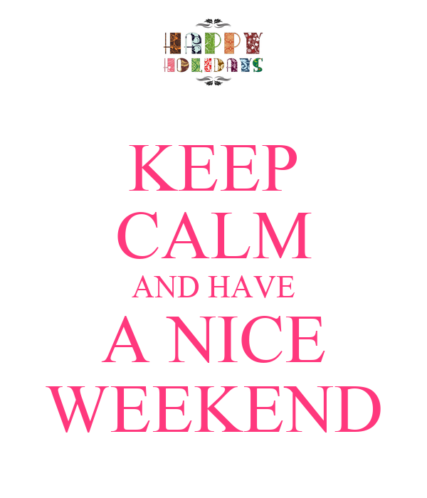 Keep calm and have a nice weekend poster kate keep calm o matic - Week end a nice ...