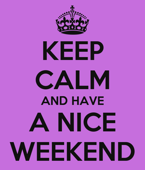 Keep calm and have a nice weekend poster cc keep calm o matic - Week end a nice ...
