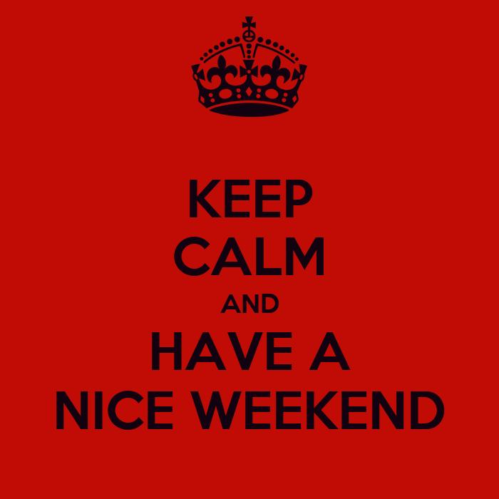 Keep calm and have a nice weekend poster aj keep calm o matic - Week end a nice ...