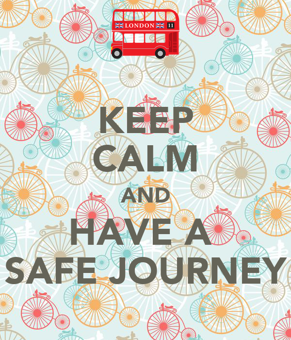 KEEP CALM AND HAVE A SAFE JOURNEYHave A Safe Journey With Flowers