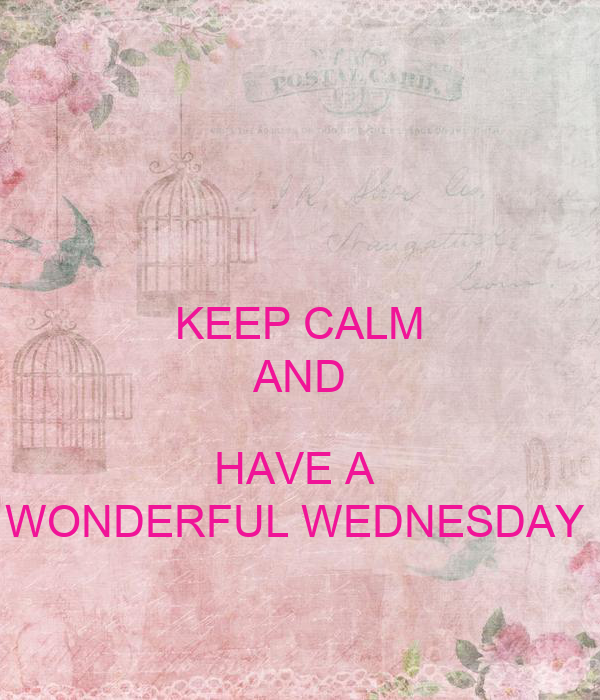 Keep Calm And Have A Wonderful Wednesday Poster Terri Keep Calm