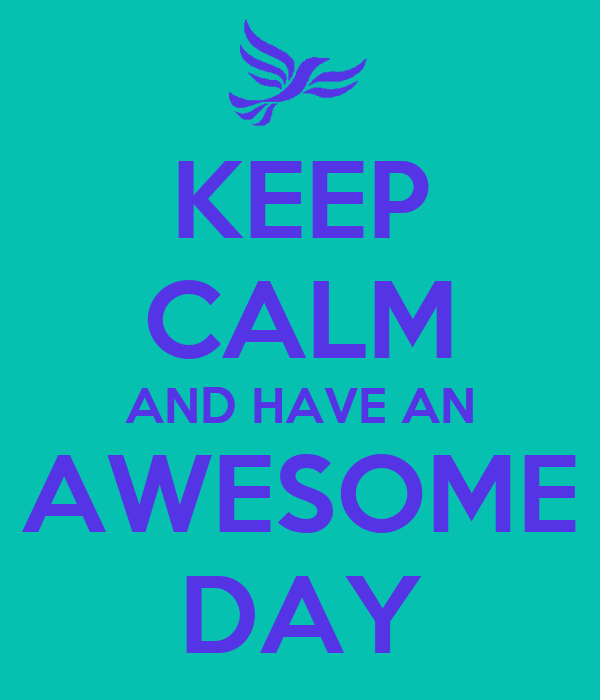Keep Calm And Have An Awesome Day Keep Calm And Carry On