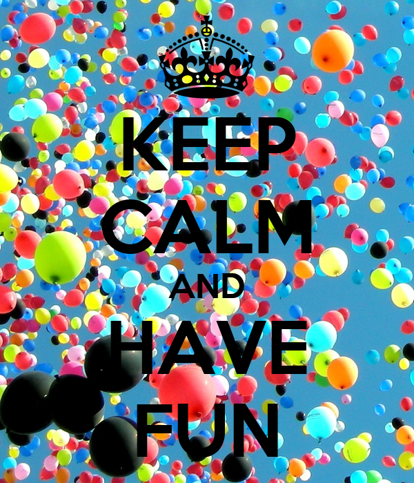 KEEP CALM AND HAVE FUN Poster | ays | Keep Calm-o-Matic