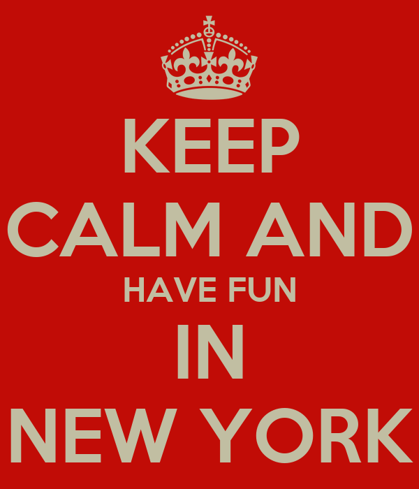 Keep calm and have fun in new york poster john keep for Fun things to see in nyc