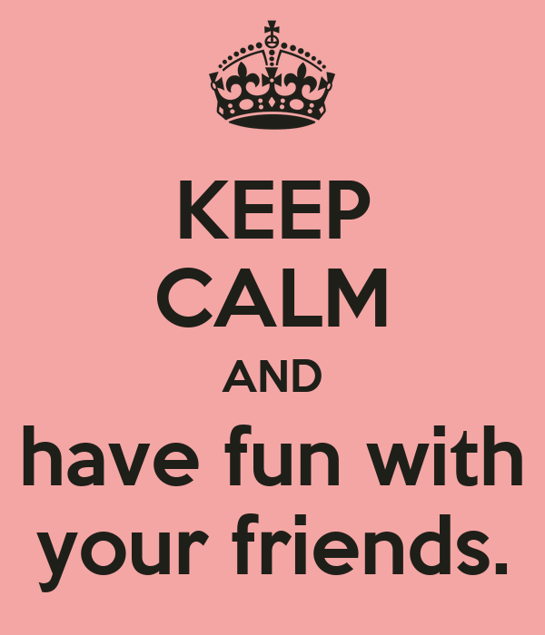 KEEP CALM AND have fun with your friends. Poster | Driada ...