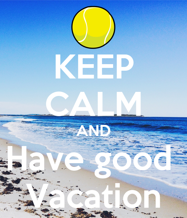 KEEP CALM AND Have Good Vacation