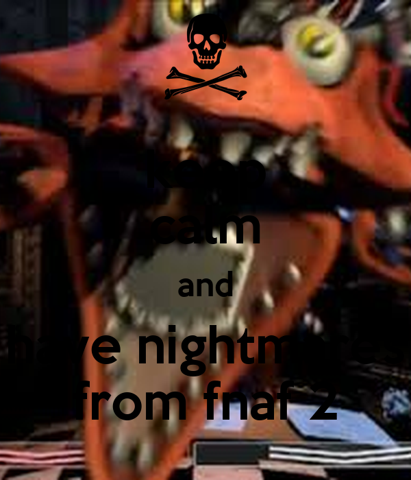 Keep calm and have nightmares from fnaf 2 png