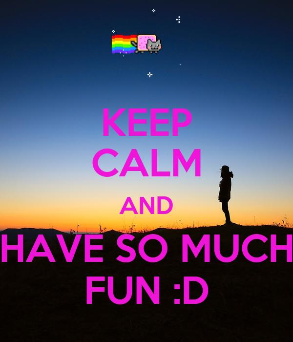 so have fun