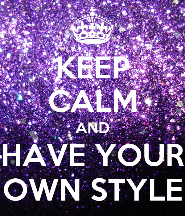 Keep Calm And Have Your Own Style Poster Sydenn2468 Keep Calm O Matic