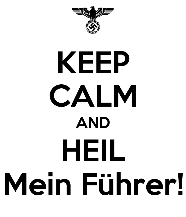 [img]http://sd.keepcalm-o-matic.co.uk/i/keep-calm-and-heil-mein-fuhrer-12.png[/img]