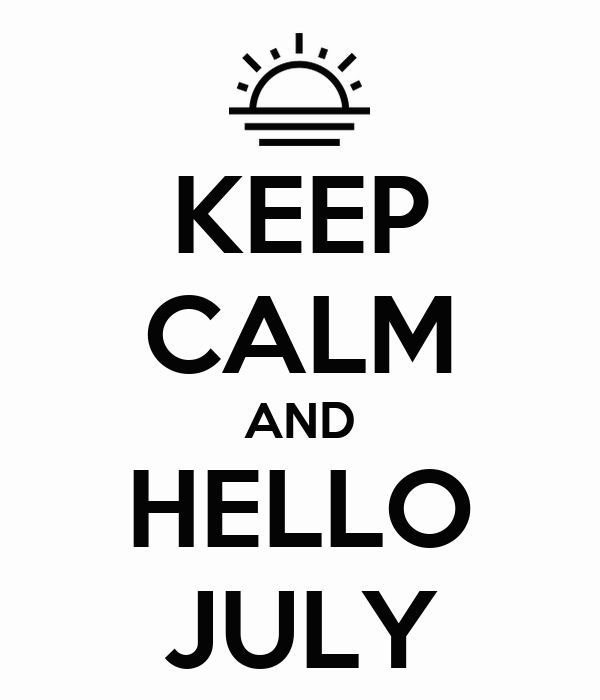 KEEP CALM AND HELLO JULY Poster YOUR ANGEL Keep Calm O Matic