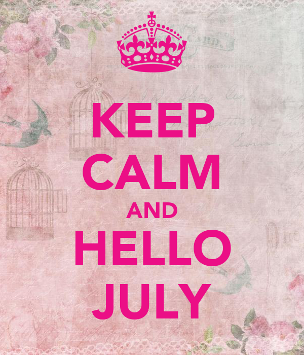 KEEP CALM AND HELLO JULY Poster  MONY  Keep Calm-o-Matic