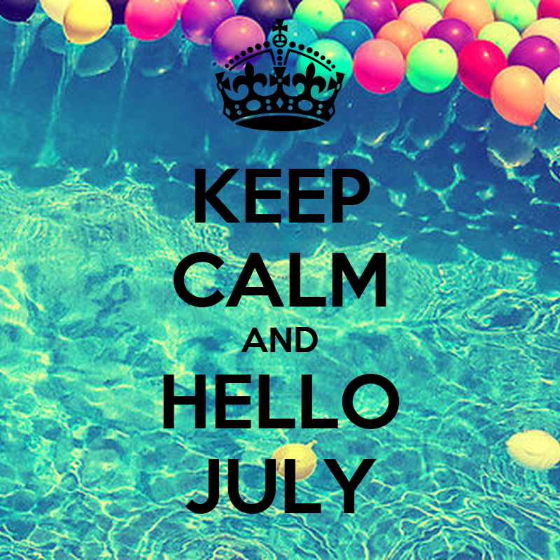 KEEP CALM AND HELLO JULY Poster  Alex  Keep Calm-o-Matic