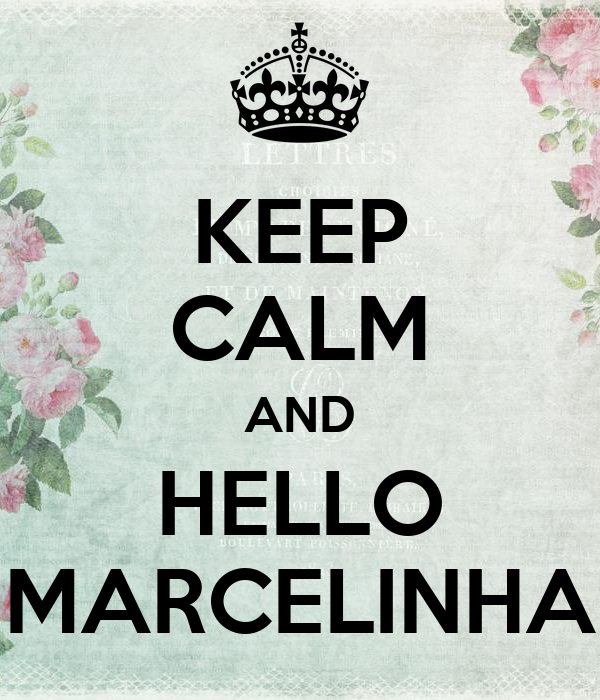 KEEP CALM AND HELLO MARCELINHA - KEEP CALM AND CARRY ON Image Generator