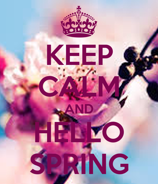 KEEP CALM AND HELLO SPRING - KEEP CALM AND CARRY ON Image Generator