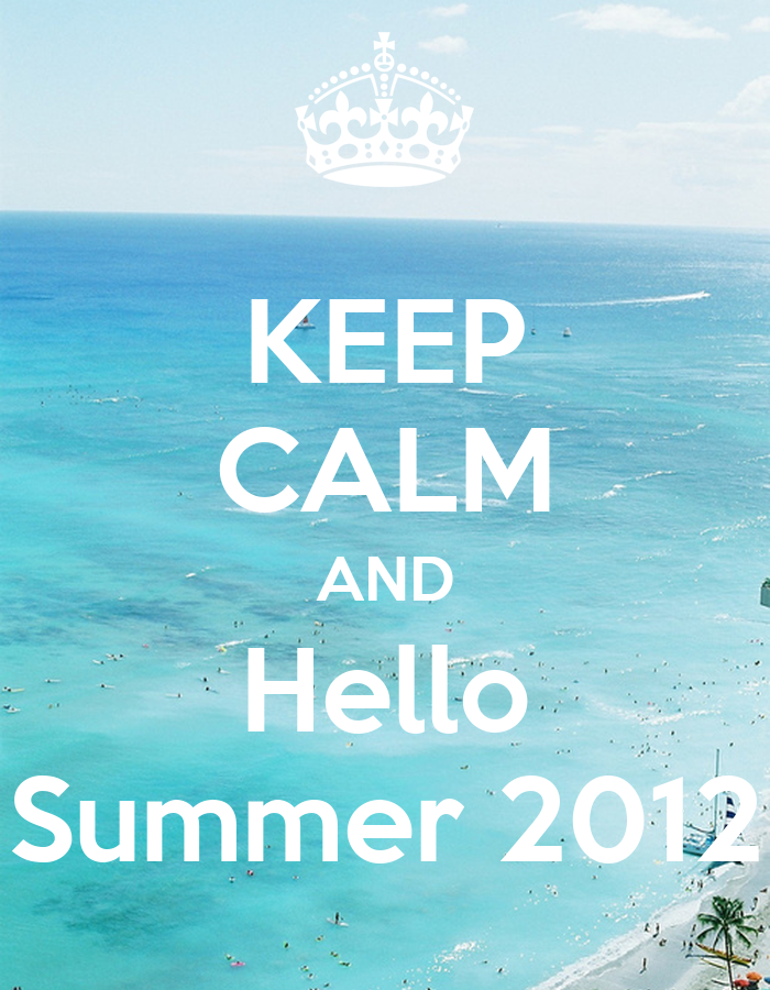 KEEP CALM AND Hello Summer 2012 - KEEP CALM AND CARRY ON Image Generator
