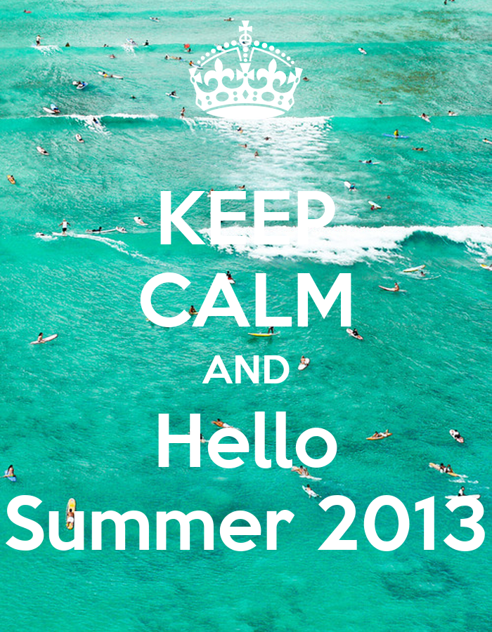 KEEP CALM AND Hello Summer 2013 - KEEP CALM AND CARRY ON Image Generator