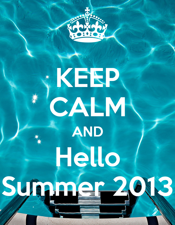 KEEP CALM AND Hello Summer 2013 Poster  borianakjurkieva  Keep Calm-o-Matic