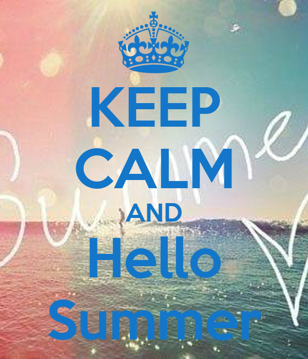 KEEP CALM AND Hello Summer Poster  Kicia  Keep Calm-o-Matic