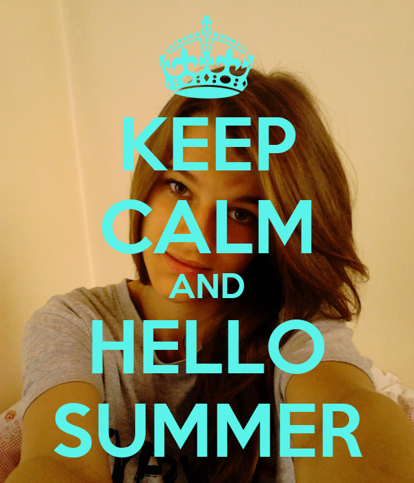 KEEP CALM AND HELLO SUMMER - KEEP CALM AND CARRY ON Image Generator - brought...