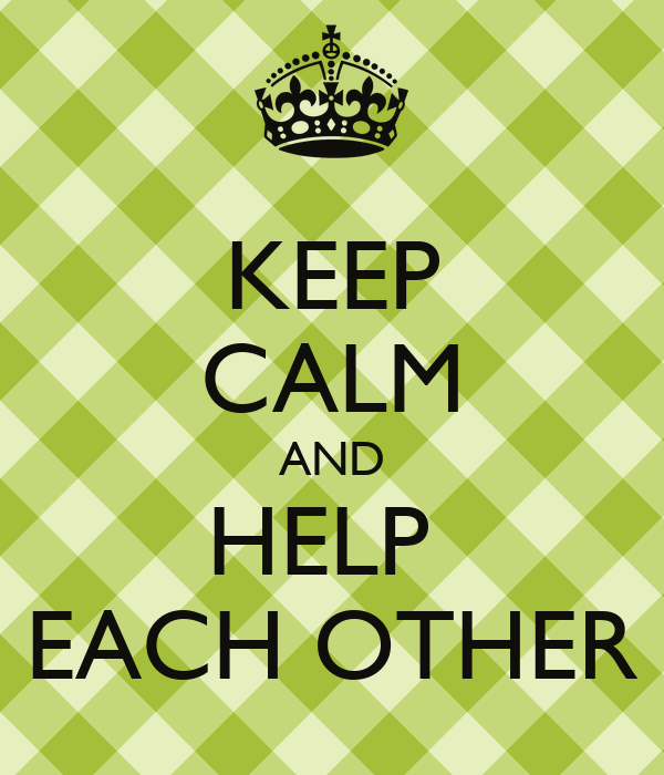 KEEP CALM AND HELP EACH OTHER Poster