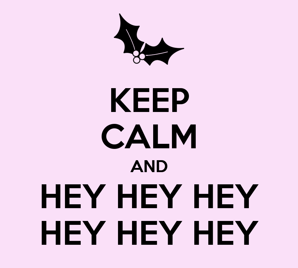 KEEP CALM AND HEY HEY HEY HEY HEY HEY Poster | Lilo Swift ...