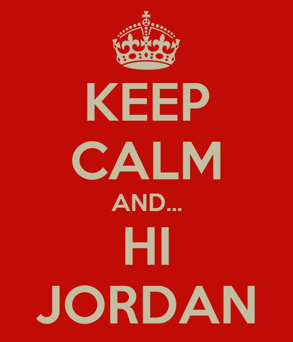 KEEP CALM AND... HI JORDAN Poster  726e2fad1