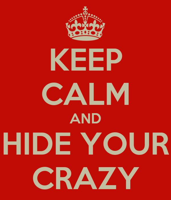 Keep Calm And Hide Your Crazy Keep Calm And Carry On