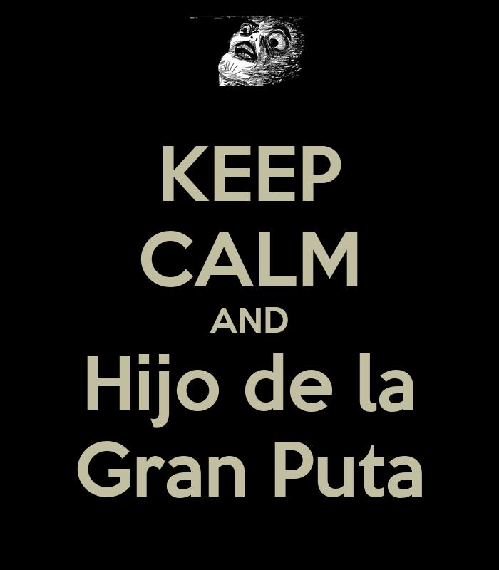 keep-calm-and-hijo-de-la-gran-puta-2.png