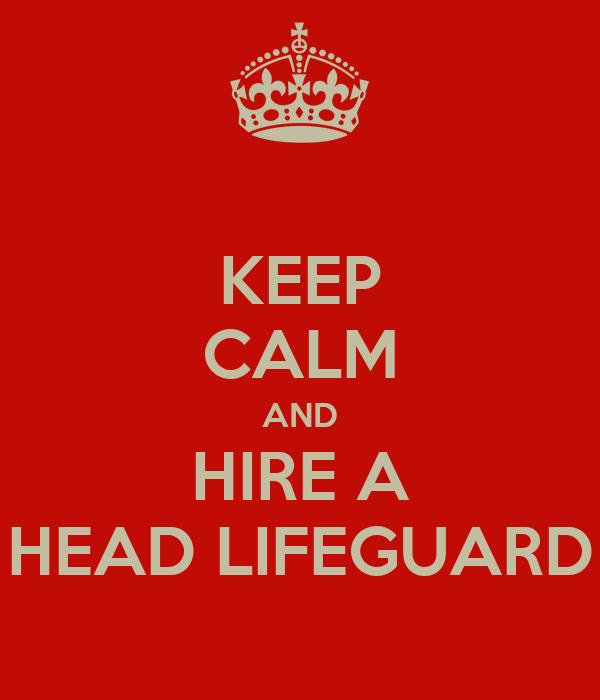 KEEP CALM AND HIRE A HEAD LIFEGUARD Poster Dan – Head Lifeguard