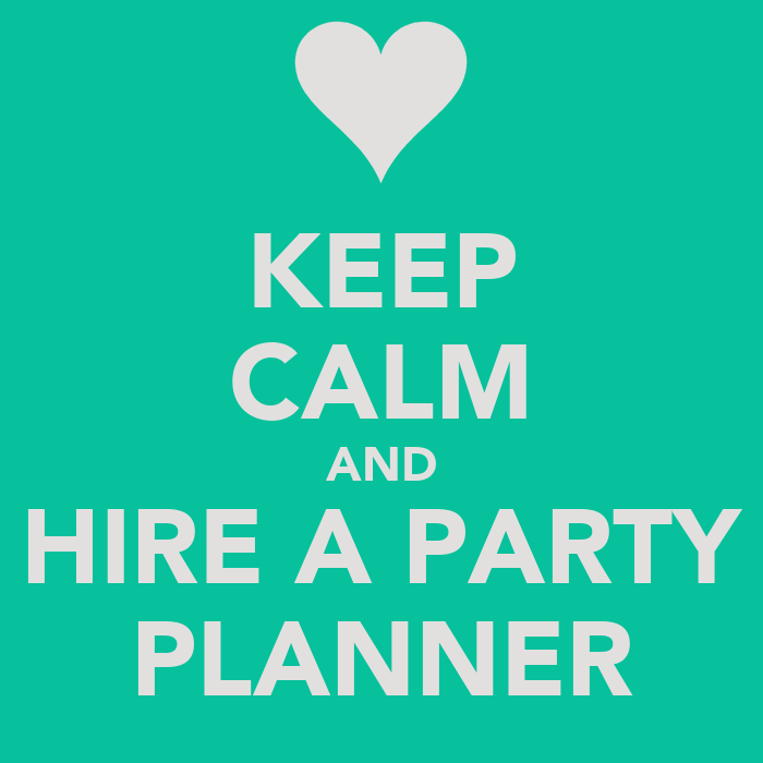 KEEP CALM AND HIRE A PARTY PLANNER Poster | Taylor Made Party ...