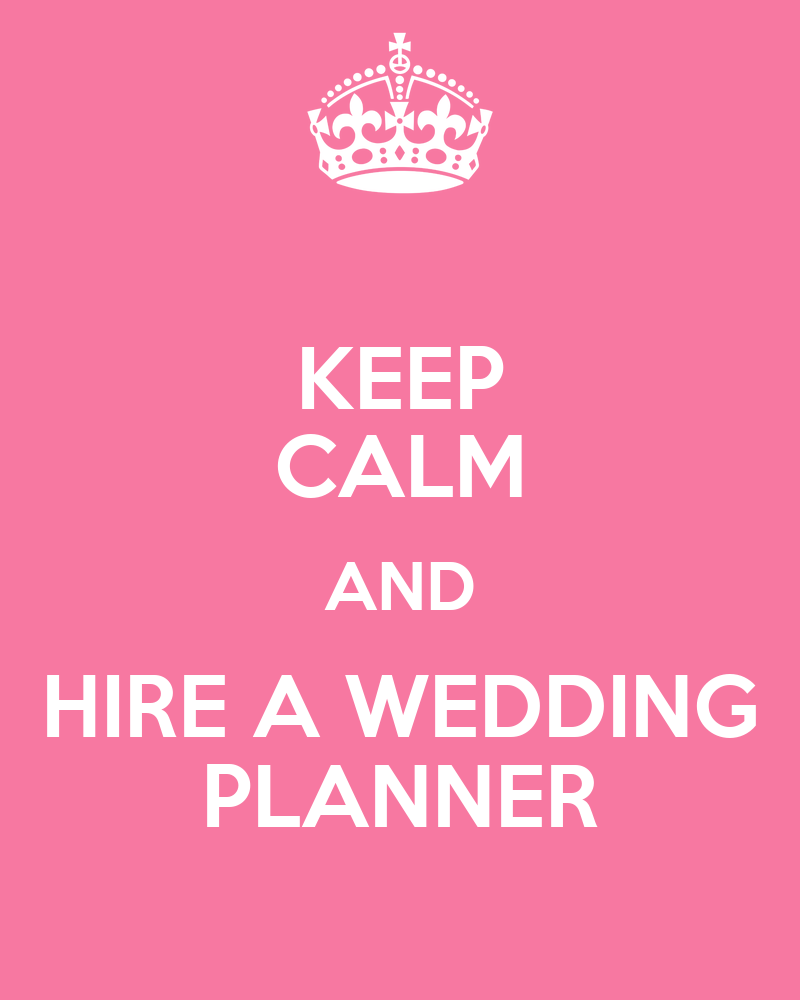 keep calm and hire a wedding planner poster the wedding