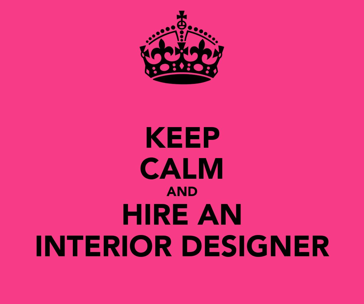 Keep calm and hire an interior designer keep calm and - Hire interior designer student ...