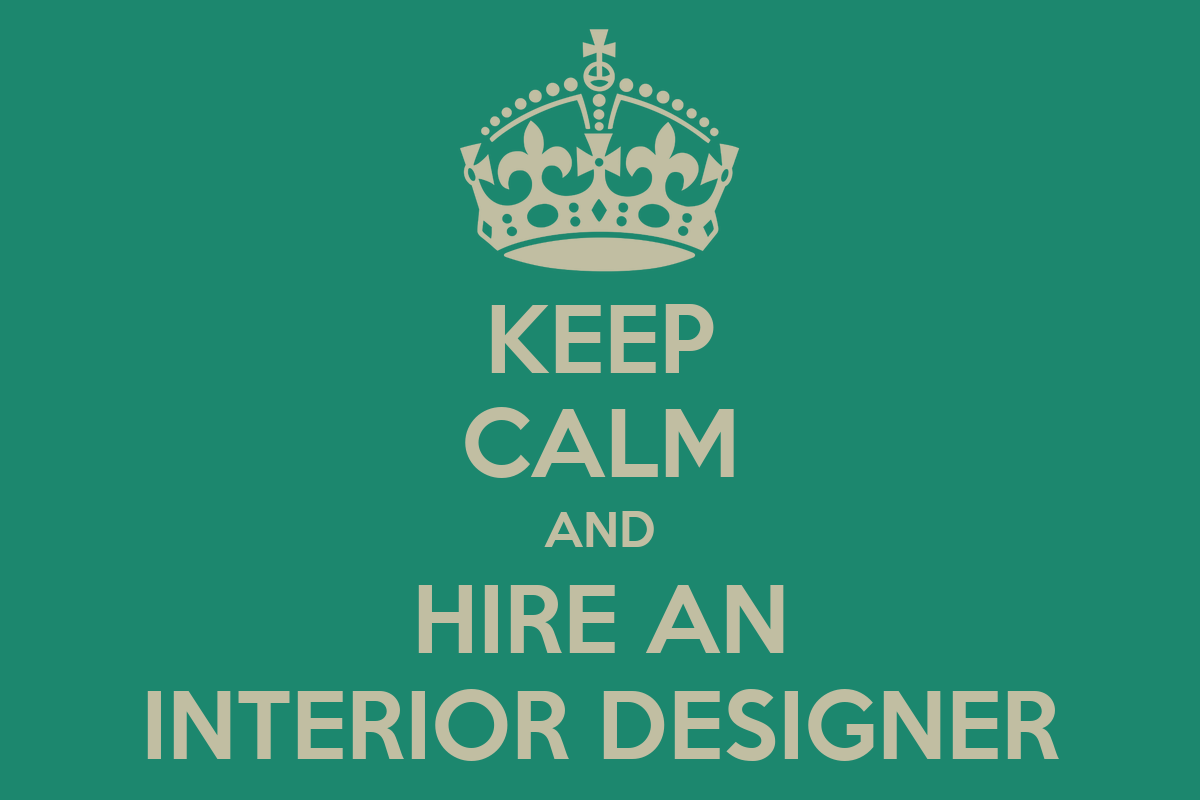 keep calm and hire an interior designer keep calm and carry on image