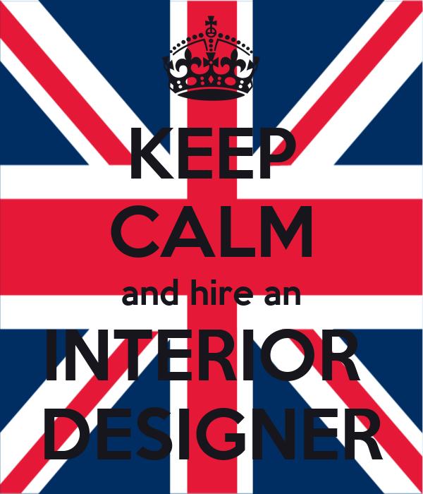 Hire An Interior Designer: KEEP CALM And Hire An INTERIOR DESIGNER Poster