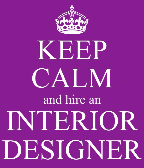 KEEP CALM And Hire An INTERIOR DESIGNER Poster Sylvia