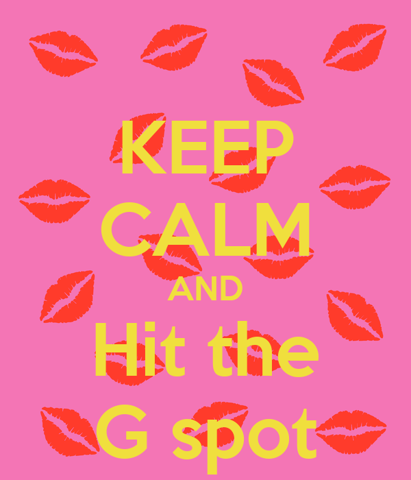 KEEP CALM AND Hit the G spotHow To Hit The G Spot