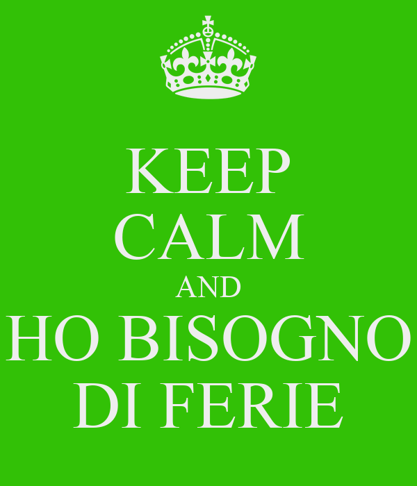 Keep calm and ho bisogno di ferie poster for Immagini di keep calm